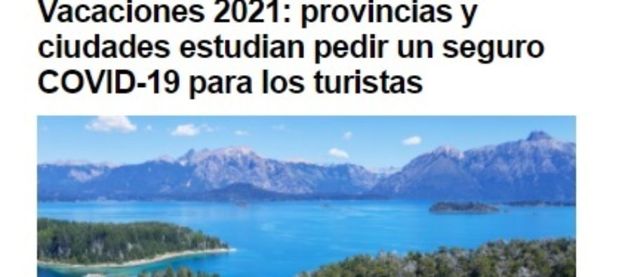 Veta para PAS y Cías. Vacaciones 2021: provincias y ciudades estudian pedir un seguro COVID-19 para los turistas. INFOBAE